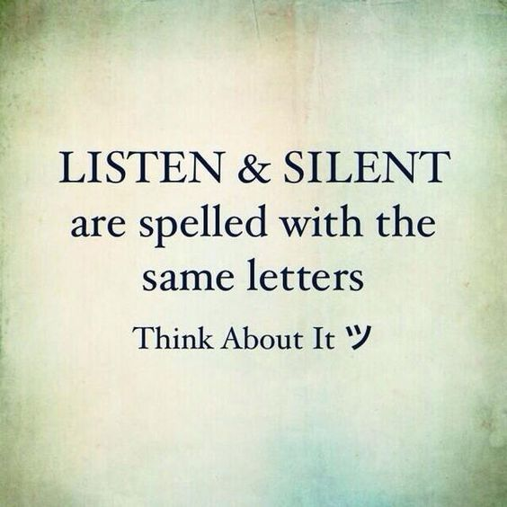 Listen & Silent Are Spelled With The Same Letters, Think About It