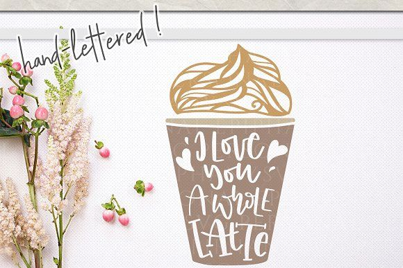 i love you a whole latte by Personal Epiphany on @creativemarket #latte #coffee #coffeetime #coffeetable #coffeelovers #coffeeaddict #handlettering #handlettered #svg #svgfiles #shirts #muglife #mugs