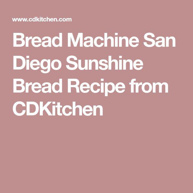Bread Machine San Diego Sunshine Bread Recipe from CDKitchen