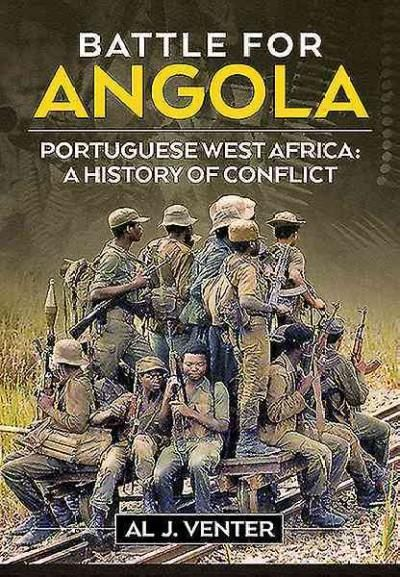 Battle for Angola: Portuguese West Africa: a History of Conflict