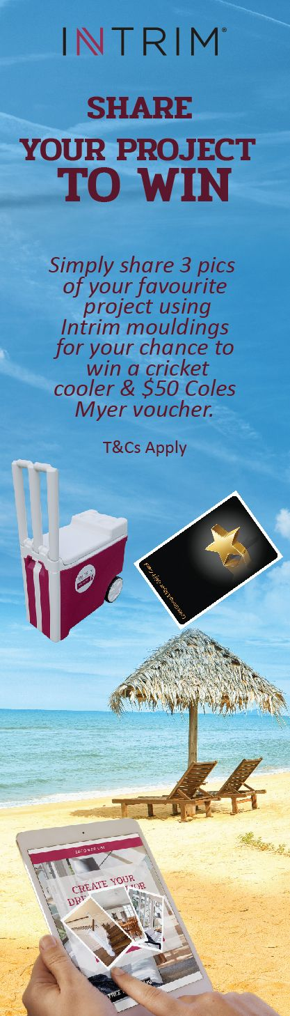 It's competition time! Simply share your Intrim projects with us; in return we've got 10 Summertime Cricket Coolers & $50 Coles Myer voucher packs to be won.  Enter by emailling your project to info@intrimgroup.com.au. See our website for more details https://intrimmouldings.com.au/competitions/