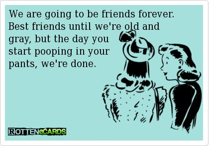 Funny Best Friend E Cards | Rottenecards - We are going to be friends forever. Best friends until ...