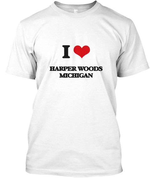 I Love Harper Woods Michigan White T-Shirt Front - This is the perfect gift for someone who loves Harper Woods. Thank you for visiting my page (Related terms: I love,I love Harper Woods Michigan,I Love HARPER WOODS Michigan,HARPER WOODS,Wayne,HARPER WOODS tra ...)