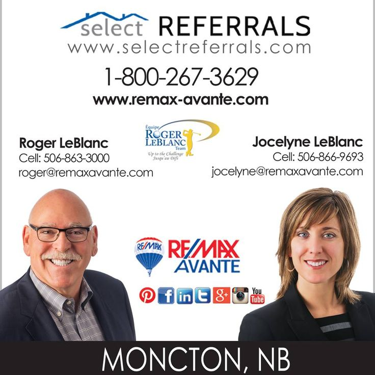 RE/MAX Select Referrals team members, Roger and Jocelyne LeBlanc. Roger is a veteran of 30 years in real estate and a lifelong resident of the Moncton area. With more than 10 years of local sales experience, Jocelyne excels at using her knowledge, insight and experience to help clients achieve their real estate goals. Roger and Jocelyne are ready to help your clients buy and sell in both official languages.  Give Roger or Jocelyne a call today 1-800-267-3629