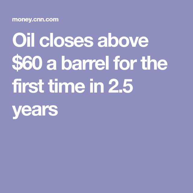 Oil closes above $60 a barrel for the first time in 2.5 years