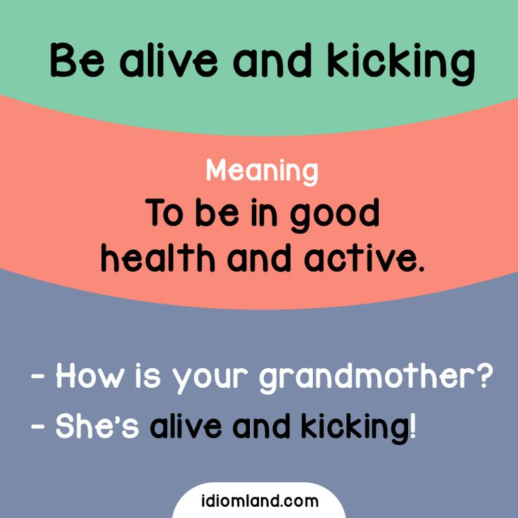 Are you alive and kicking?  #idioms #english #learnenglish #englishidioms