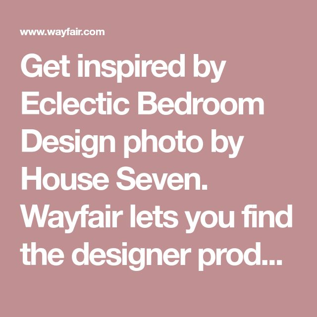 Get inspired by Eclectic Bedroom Design photo by House Seven. Wayfair lets you find the designer products in the photo and get ideas from thousands of other Eclectic Bedroom Design photos.