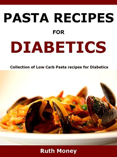 Pasta Recipes For Diabetics: Collection of Low Carb Pasta recipes for Diabetics. by Ruth Money http://www.amazon.co.uk/dp/B01AQ5B7DM/ref=cm_sw_r_pi_dp_5m0Mwb07YNR87