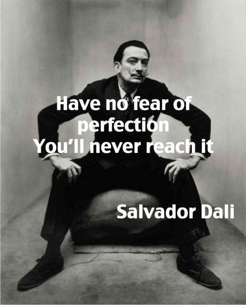 Salvador Dali - Have no fear of perfeciton, you'll never reach it! Quotes, Sayings
