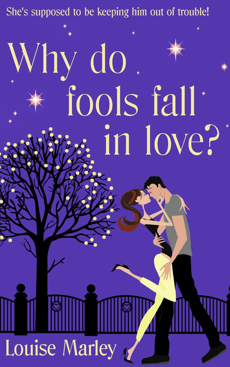 Why Do Fools Fall In Love? by Louise Marley  She was supposed to keep him out of trouble ...  When Shelby Roberts is forced to resign from the police, the only work she can get is as a 'minder' to movie star Luke McFadden. Still, spending three weeks on location in the historic city of Bath doesn't sound too bad. After all, how much trouble can one actor get into?