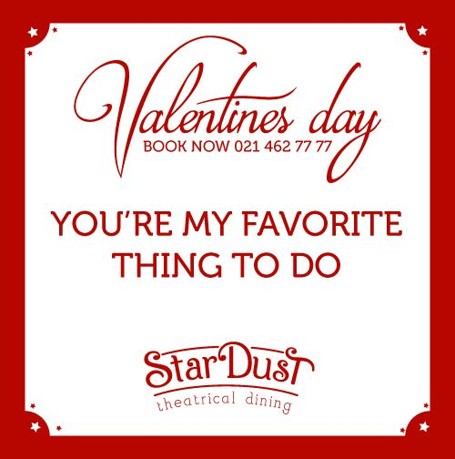 You're my favourite thing to do    StarDust Theatrical Dining   Cape Town   South Africa   Valentine's Day 2015