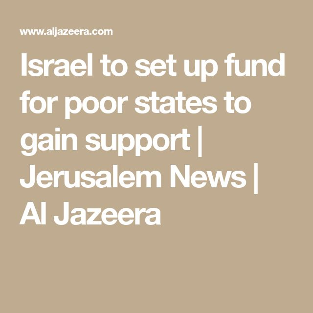 Israel to set up fund for poor states to gain support | Jerusalem News | Al Jazeera