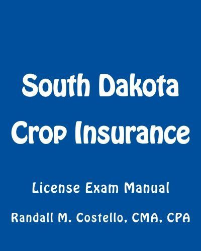 Updated January 2, 2015 If your goal is to pass your insurance test the first time without the hassle of big thick study books, the South Dakota Crop Insurance, License Exam Manual is right for you. Every effort has been made to reduce the number of pages necessary to pass the test. The fresh... more details available at https://insurance-books.bestselleroutlets.com/uncategorized/product-review-for-south-dakota-crop-insurance-license-exam-manual/