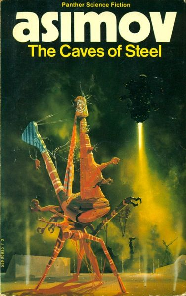 Publication: The Caves of Steel  Authors: Isaac Asimov Year: 1973-00-00 ISBN: 0-586-00835-7 [978-0-586-00835-5] Publisher: Panther  Cover: Chris Foss