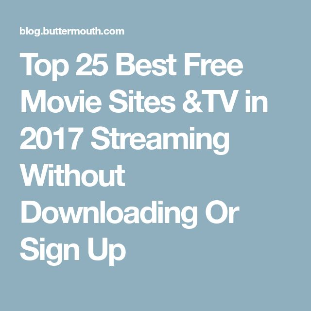 Top 25 Best Free Movie Sites &TV in 2017 Streaming Without Downloading Or Sign Up