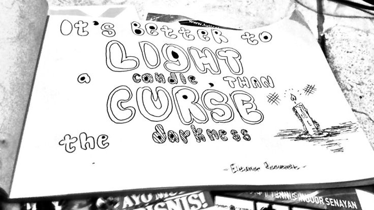 It's better to light a candle than curse the darkness by Eleanor Roosevelt