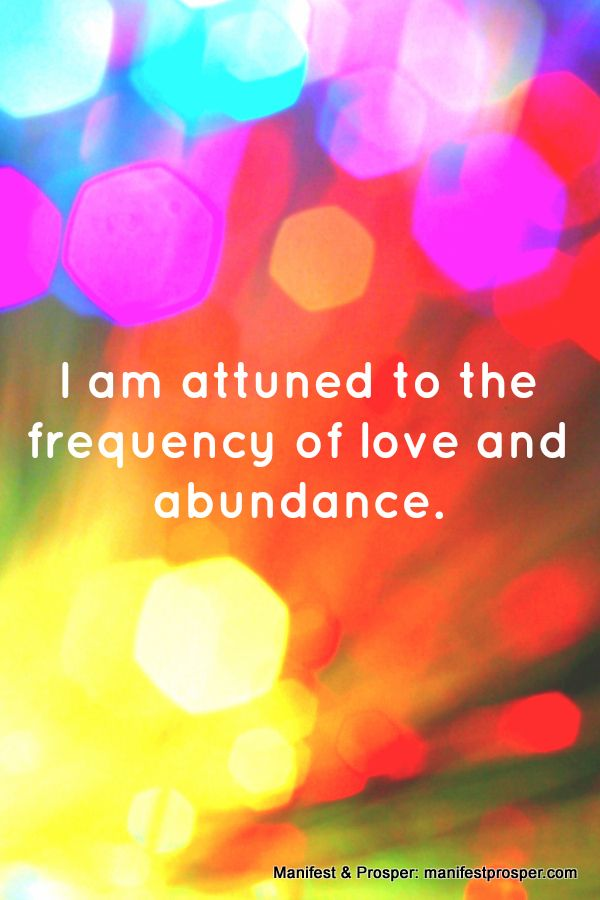 Manifest and Prosper: I am attuned to the frequency of love and abundance. More abundance affirmations at manifestprosper.com My soul is connected to the abundance of the universe.