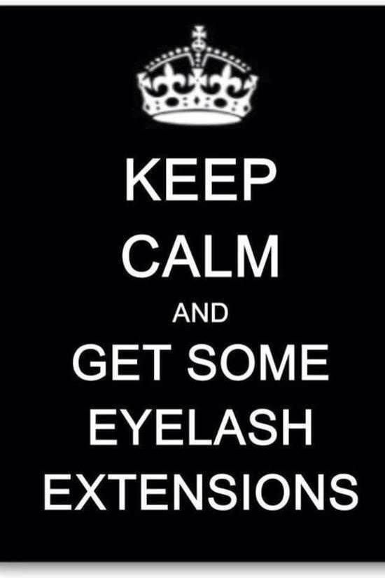 Wise Words Quot Keep Calm And Get Some Eyelash Extensions