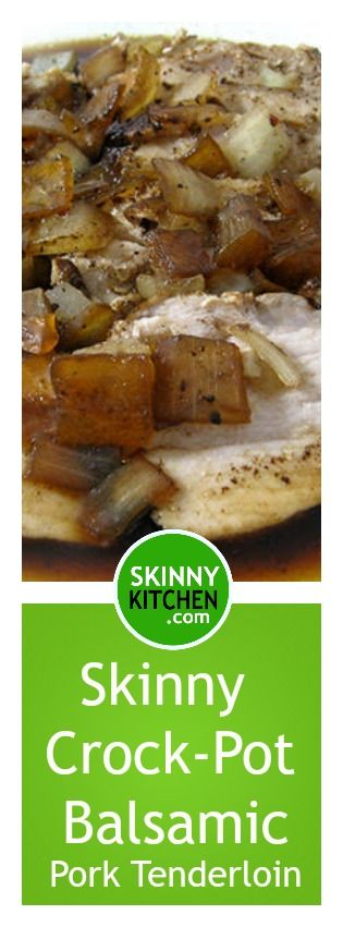 Skinny Crock-Pot Balsamic Pork Tenderloin. It's delicious beyond words…This pork just melts in your mouth! Each serving has 206 calories, 5g fat and 5 Weight Watchers SmartPoints. http://www.skinnykitchen.com/recipes/skinny-%EF%BB%BFcrock-pot-balsamic-pork-tenderloin/