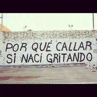 Por que callar si nací gritando? #libertad #freedom #expresion