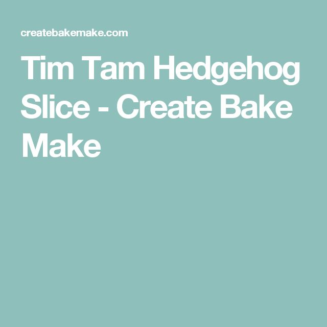 Tim Tam Hedgehog Slice - Create Bake Make