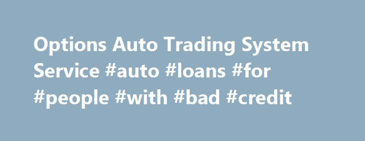 Options Auto Trading System Service #auto #loans #for #people #with #bad #credit http://poland.remmont.com/options-auto-trading-system-service-auto-loans-for-people-with-bad-credit/  #auto trading # Iron Condor 1 vs Iron Condor 2 Monthly Cash Thru Options IC1 service autotrades through several on-line brokers. Autotrading is a service where your brokerage account is traded automatically based on recommendations published by Monthly Cash Thru Options. At the end of each monthly cycle, we send…