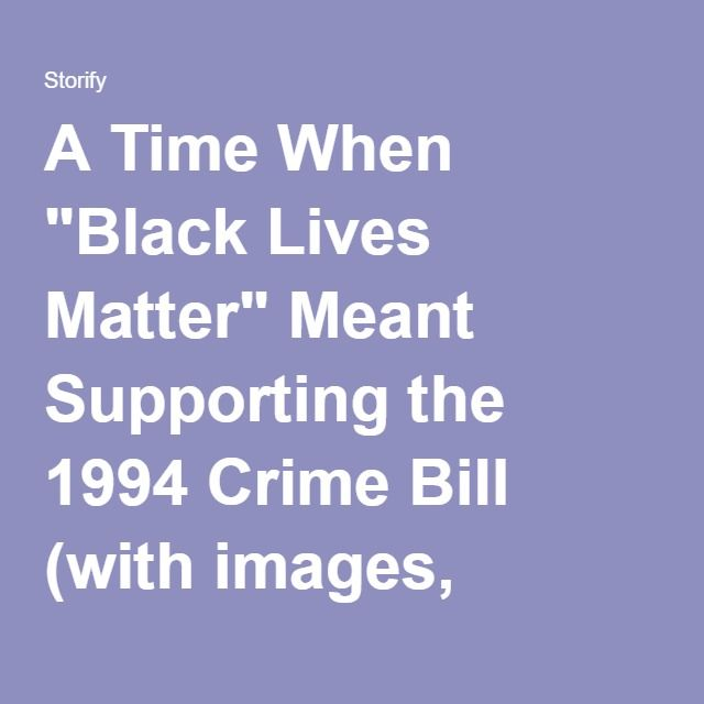 "A Time When ""Black Lives Matter"" Meant Supporting the 1994 Crime Bill (with images, tweets) · docrocktex26 · Storify"