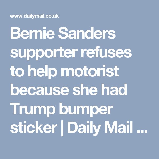 Bernie Sanders supporter refuses to help motorist because she had Trump bumper sticker   Daily Mail Online