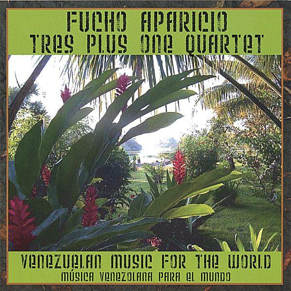 Fucho Aparicio-Tres Plus One Quartet - Venezuelan Music For The World/Musica Venezolana P, Blue