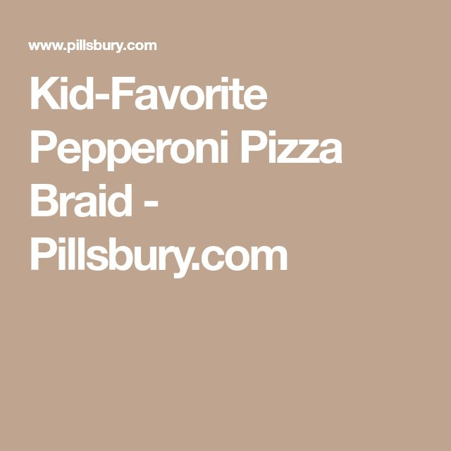 Kid-Favorite Pepperoni Pizza Braid - Pillsbury.com