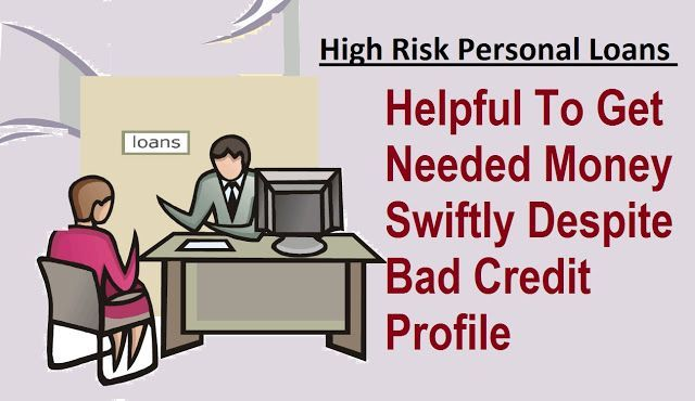 Fast High Risk Personal Loans  Helpful To Get Needed Money Swiftly Despite Ba