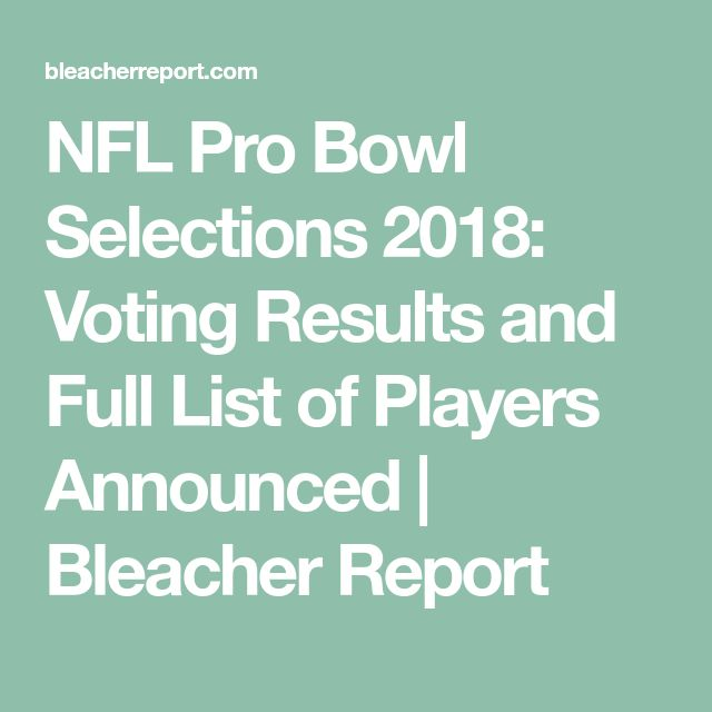 NFL Pro Bowl Selections 2018: Voting Results and Full List of Players Announced | Bleacher Report