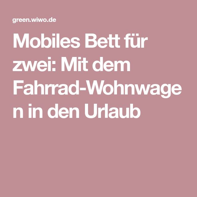 Mobiles Bett für zwei: Mit dem Fahrrad-Wohnwagen in den Urlaub