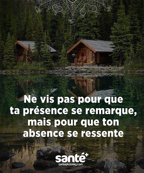 """""""Ne vis pas pour que ta présence se remarque, mais pour que ton absence se ressente."""""""