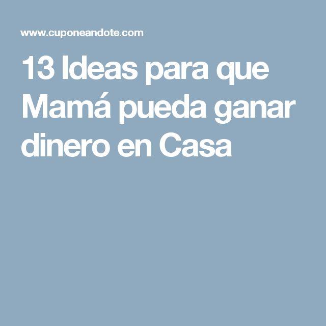 13 Ideas para que Mamá pueda ganar dinero en Casa