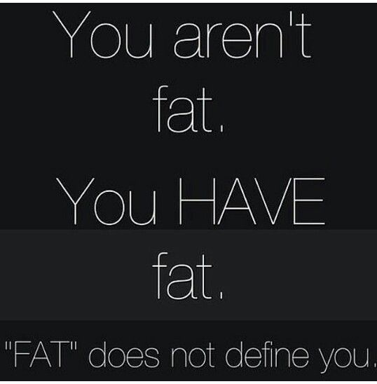 Fat does not define you!