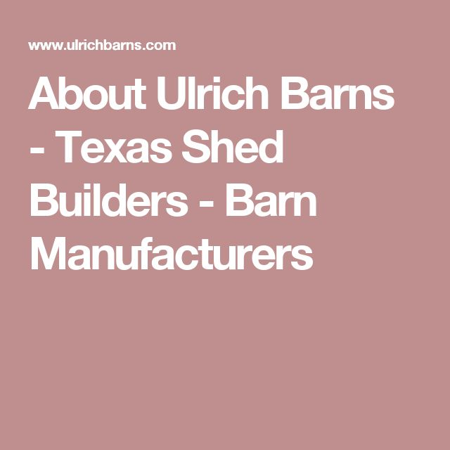 About Ulrich Barns - Texas Shed Builders - Barn Manufacturers