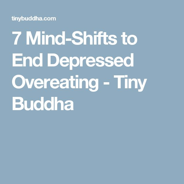 7 Mind-Shifts to End Depressed Overeating - Tiny Buddha