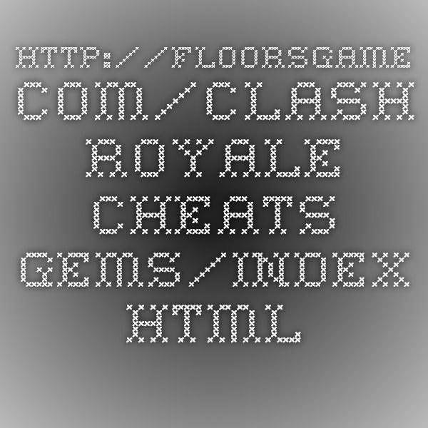 http://floorsgame.com/clash-royale-cheats-gems/index.html