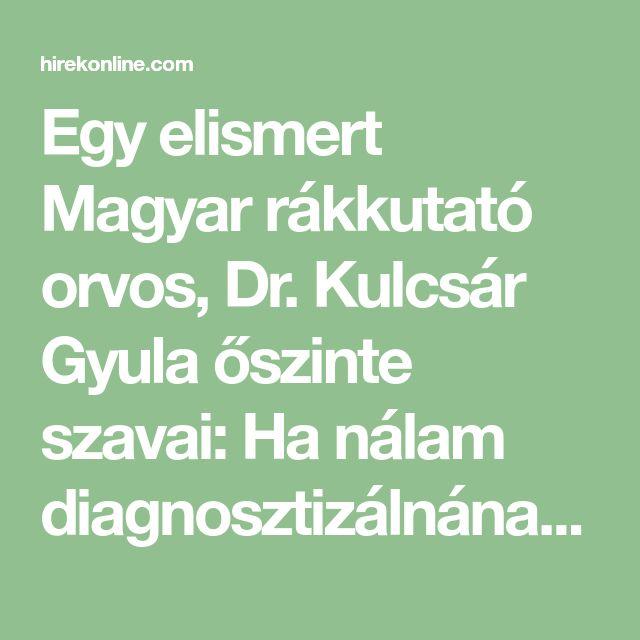 Egy elismert Magyar rákkutató orvos, Dr. Kulcsár Gyula őszinte szavai: Ha nálam diagnosztizálnának rákot én ezeken változtatnék - érdemes megfogadni tanácsait! | HirekOnline
