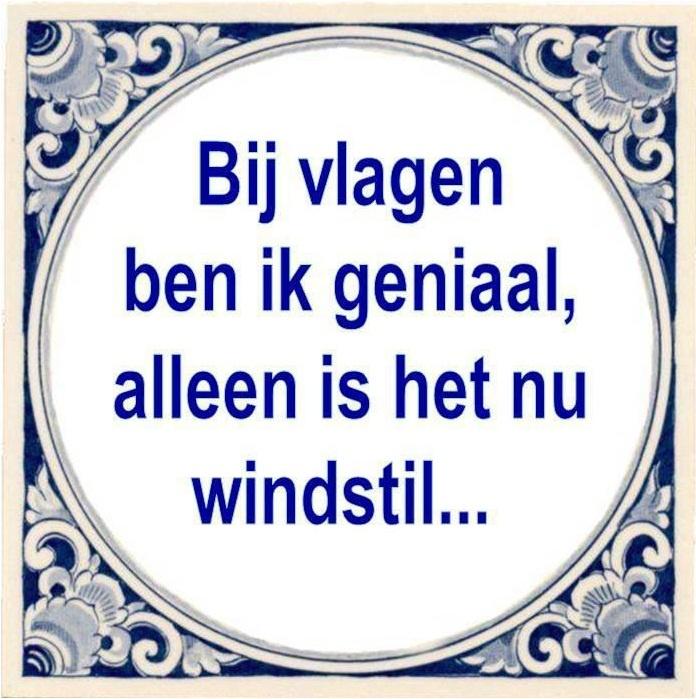 Bij vlagen ben ik geniaal, alleen is het nu windstil....