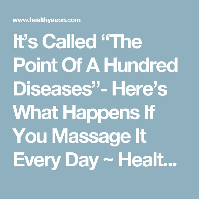"It's Called ""The Point Of A Hundred Diseases""- Here's What Happens If You Massage It Every Day ~ HealthyAeon"
