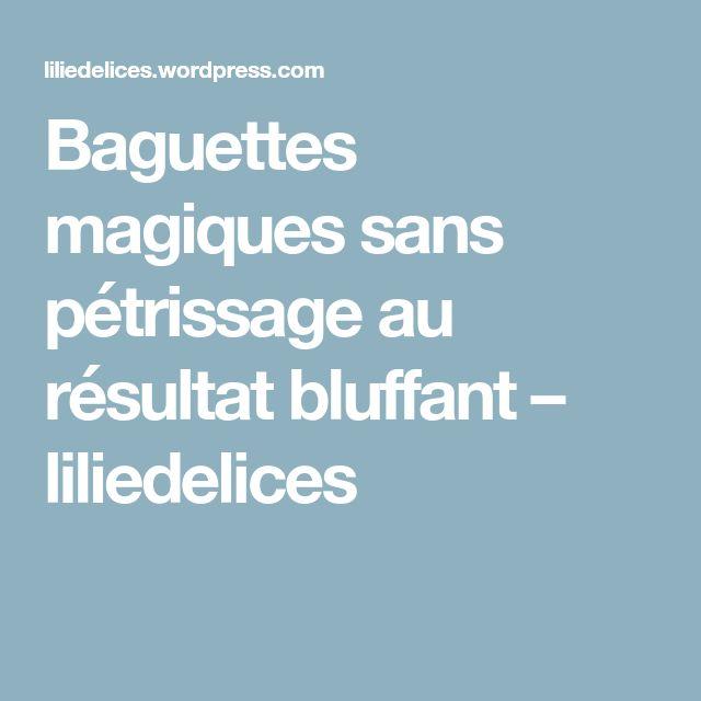 Baguettes magiques sans pétrissage au résultat bluffant – liliedelices