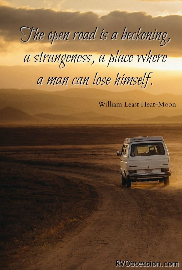 Travel Quotes Inspirational - The open road is a beckoning, a strangeness, a place where a man can lose himself. William Least Heat-Moon