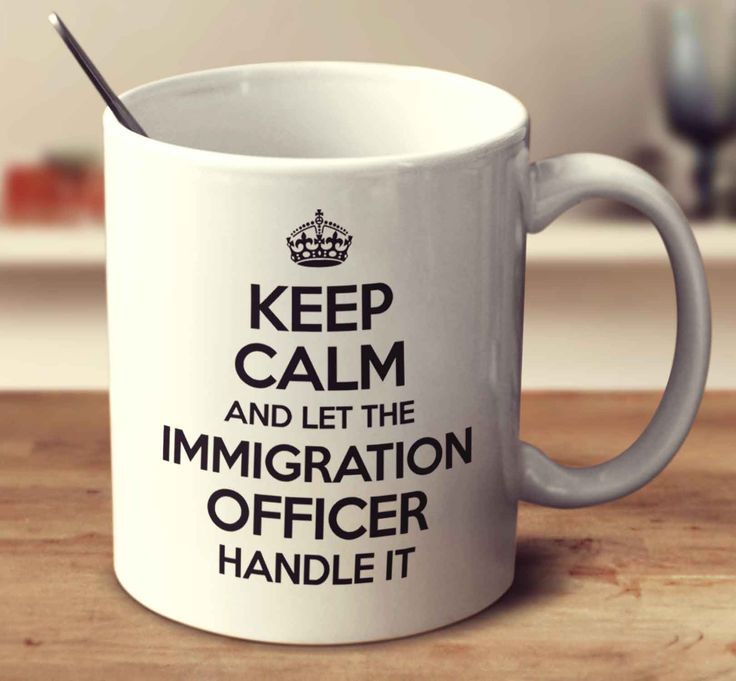 Keep Calm And Let The Immigration Officer Handle It