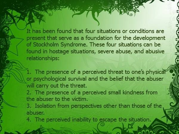 Trauma Bonding with Narcissistic Mother: It has been found that four situations or conditions are present that serve as a foundation for the development of Stockholm Syndrome. These four situations can be found in hostage situations, severe abuse, and abusive relationships:  1. The presence of a perceived threat to one's physical or psychological survival and the belief that the abuser will carry out the threat. 2. The presence of a perceived small kindness from the abuser to the victim 3. I