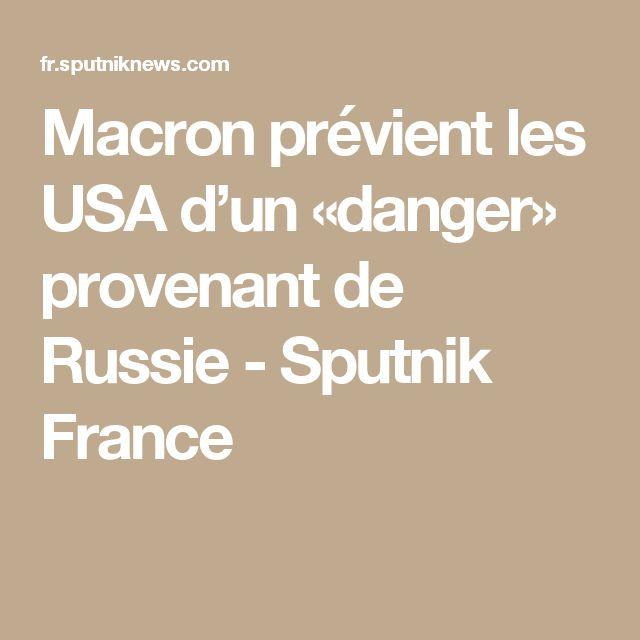 Macron prévient les USA d'un «danger» provenant de Russie - Sputnik France  quelle est ce danger ? marcotte président de rien accuse des dirigent sans prouves et depuis longtemps petit vassaux des neocons des usa  irresponsable