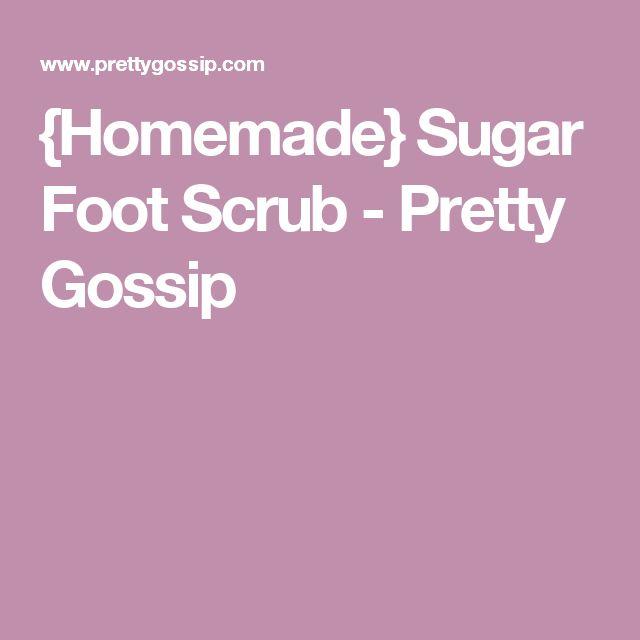 {Homemade} Sugar Foot Scrub - Pretty Gossip