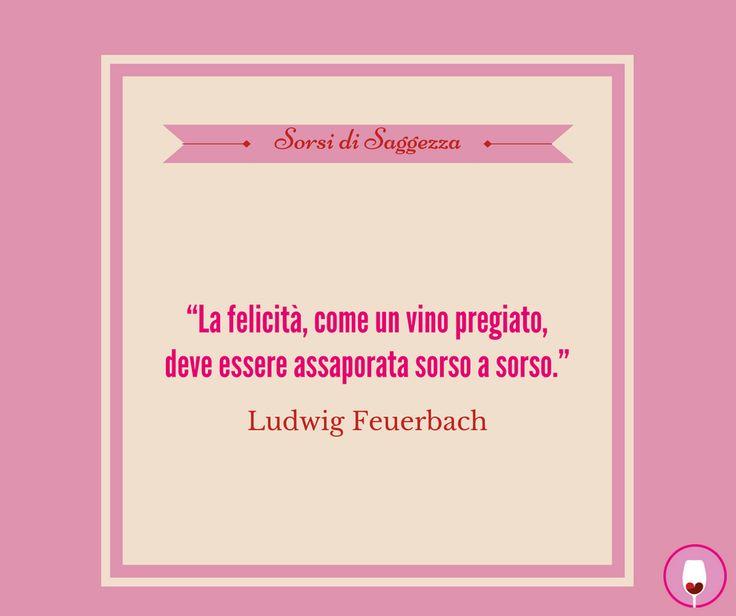 """#SorsiDiSaggezza """"La felicità, come un vino pregiato, deve essere assaporata sorso a sorso."""" - Ludwig Feuerbach"""