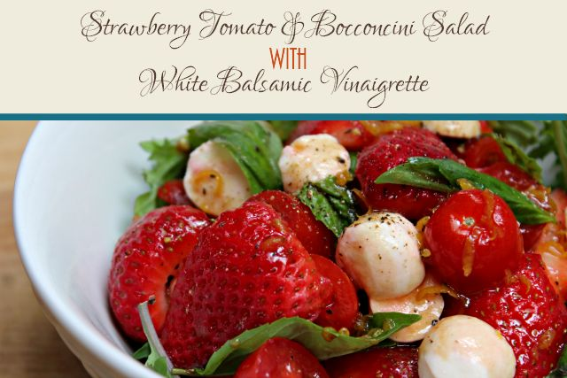 Strawberry Tomato Bocconcini Salad with White Balsamic Vinaigrette (use sugar free maple syrup if needed for low carb)